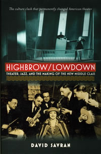 Highbrow/Lowdown : Theater, Jazz, and the Making of the New Middle Class